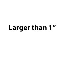 """Larger than 25.4mm / 1"""""""